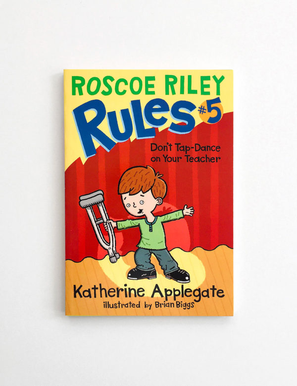 ROSCOE RILEY RULES: DON'T TAP-DANCE ON YOUR TEACHER