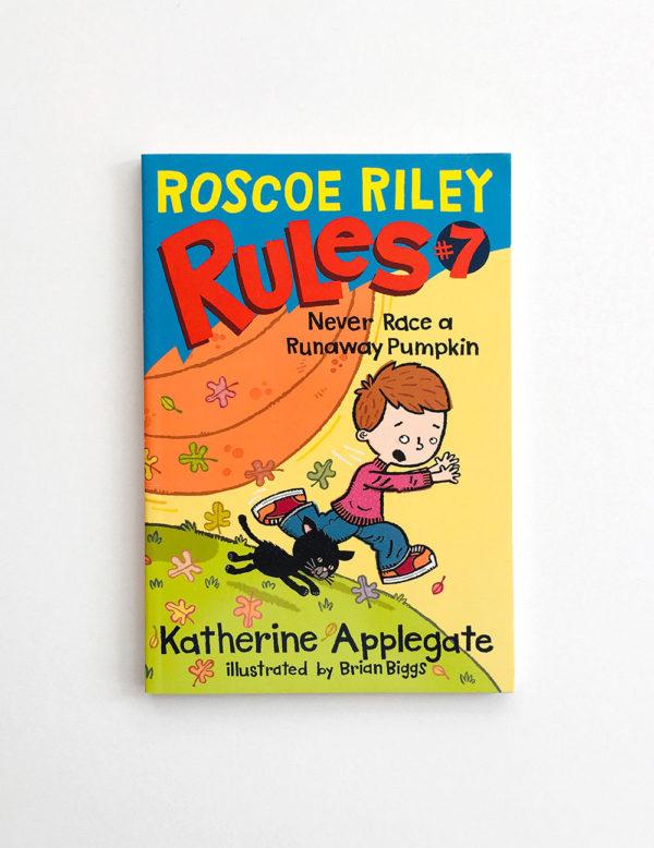 ROSCOE RILEY RULES: NEVER RACE A RUNAWAY PUMPKIN