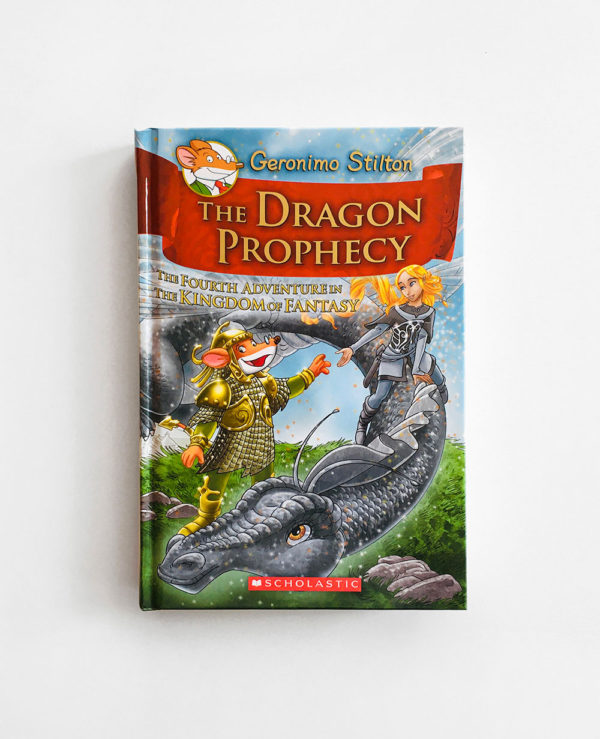 GERONIMO STILTON: THE DRAGON PROPHECY - THE FOURTH ADVENTURE IN THE KINGDOM OF FANTASY (#4)