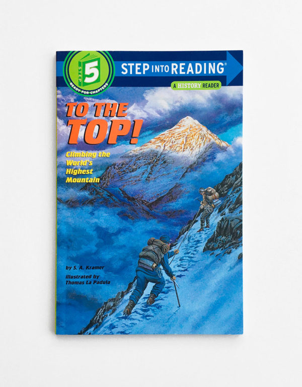 STEP INTO READING #5: TO THE TOP! CLIMBING THE WORLD'S HIGHEST MOUNTAIN