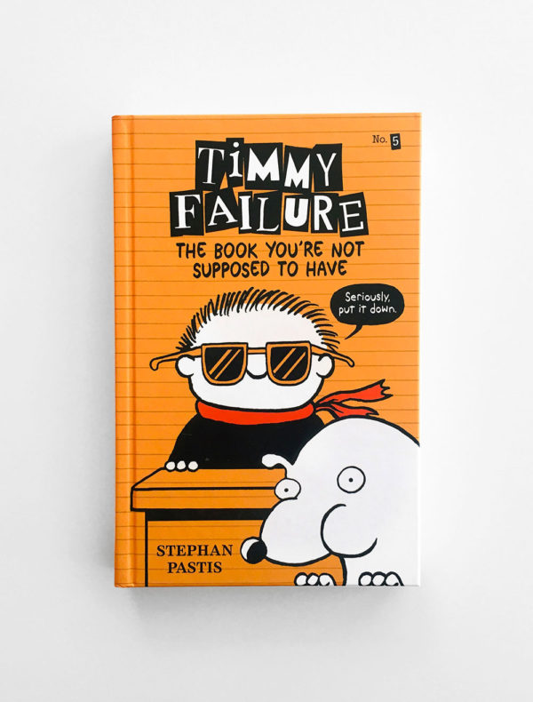 TIMMY FAILURE: BOOK YOU'RE NOT SUPPOSED TO HAVE (#5)