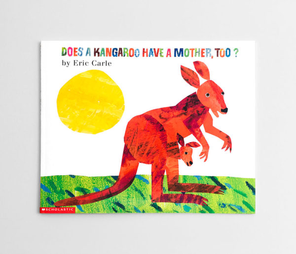 ERIC CARLE: DOES KANGAROO HAVE A MOTHER, TOO?