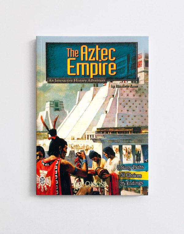 YOU CHOOSE: AZTEC EMPIRE, AN INTERACTIVE HISTORY ADVENTURE