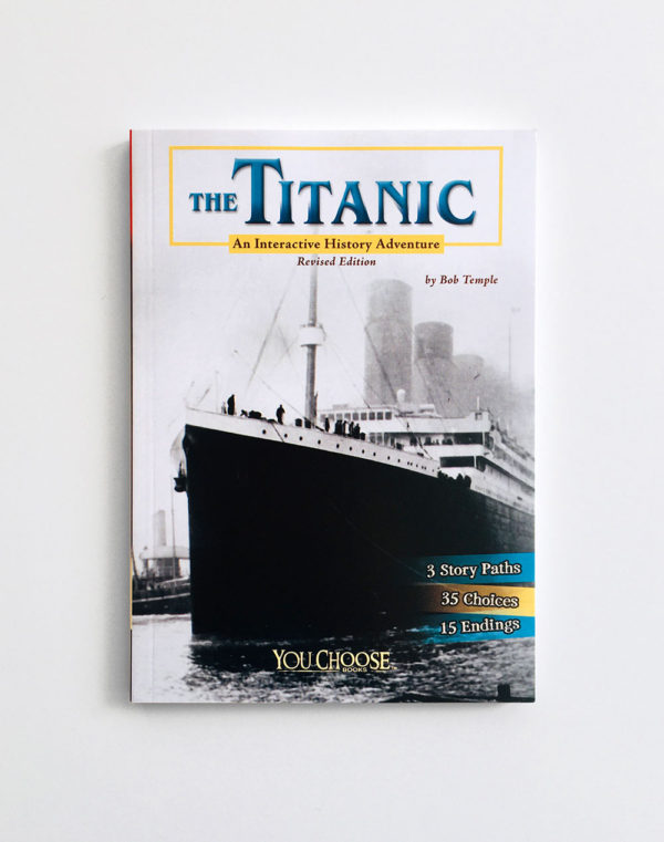 YOU CHOOSE: THE TITANIC, AN INTERACTIVE HISTORY ADVENTURE